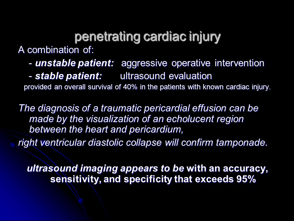 penetrating cardiac injury A combination of: - unstable patient: aggressive operative intervention - unstable patient: aggressive operative interventi