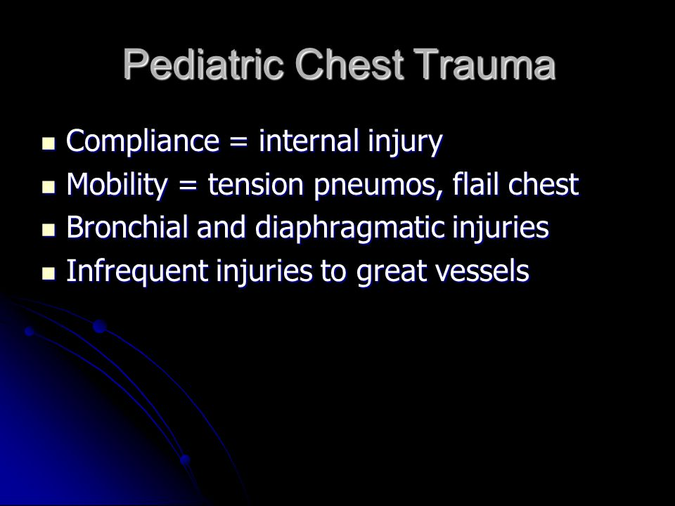 Pediatric Chest Trauma Compliance = internal injury Compliance = internal injury Mobility = tension pneumos, flail chest Mobility = tension pneumos, f