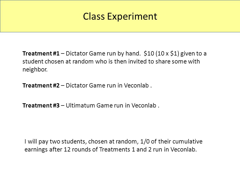 Class Experiment I will pay two students, chosen at random, 1/0 of their cumulative earnings after 12 rounds of Treatments 1 and 2 run in Veconlab.