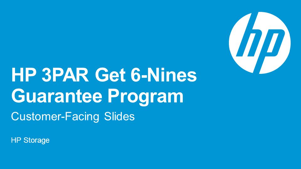 HP 3PAR Get 6-Nines Guarantee Program Customer-Facing Slides HP Storage Customer presentation