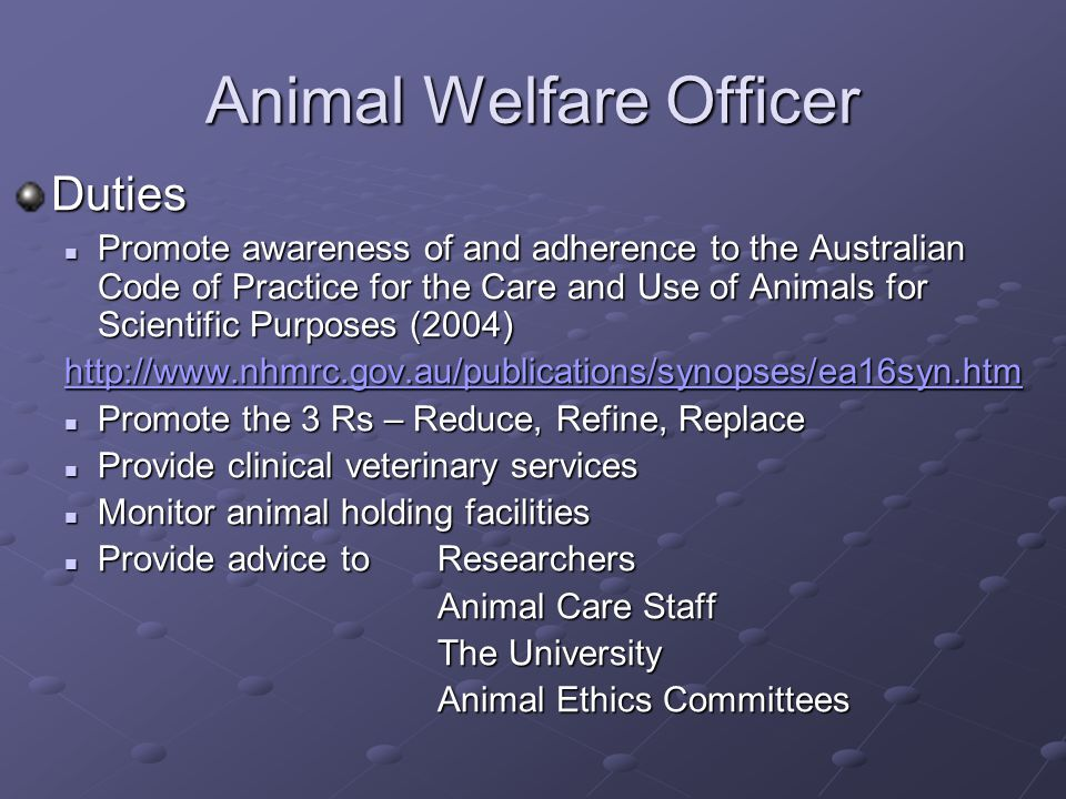 Animal Welfare Officer Duties Promote awareness of and adherence to the Australian Code of Practice for the Care and Use of Animals for Scientific Pur