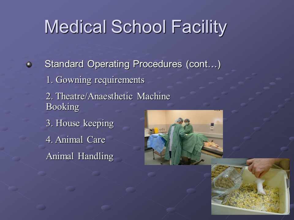 Medical School Facility Standard Operating Procedures (cont…) 1. Gowning requirements 2. Theatre/Anaesthetic Machine Booking 3. House keeping 4. Anima