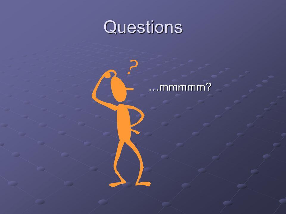 QuestionsQuestions …mmmmm