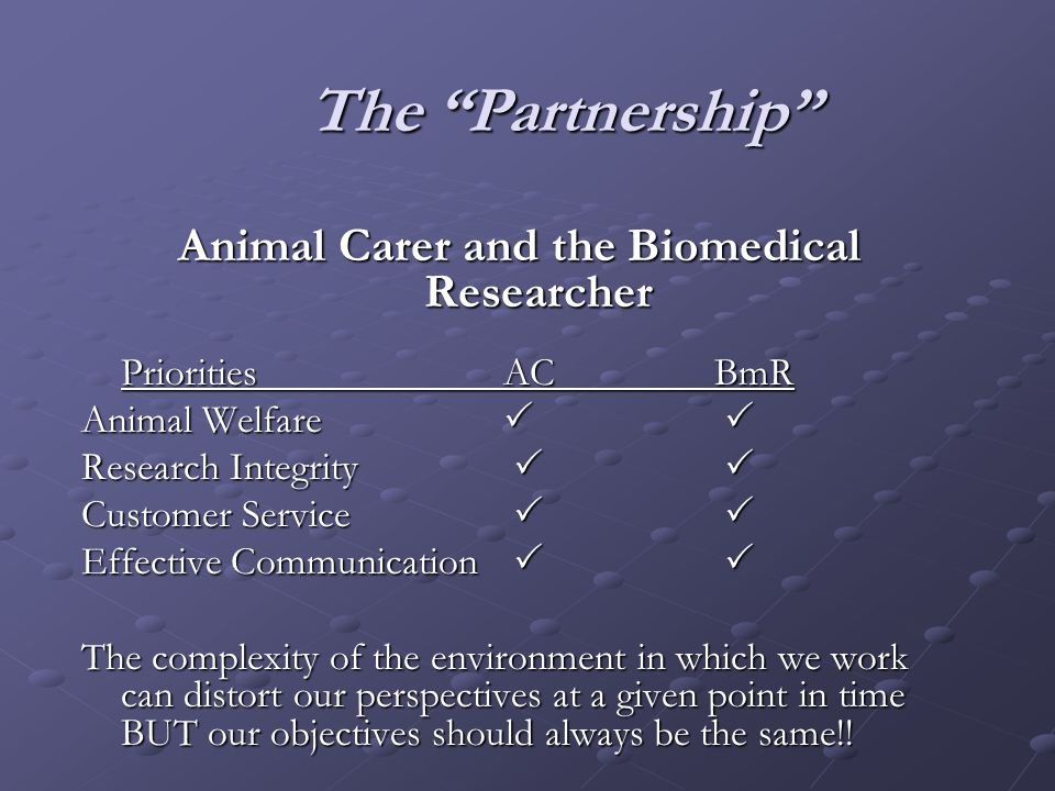 "The ""Partnership"" Animal Carer and the Biomedical Researcher PrioritiesACBmR Animal Welfare   Research Integrity   Customer Service   Effective"
