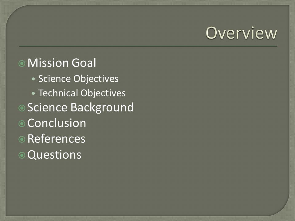  Mission Goal Science Objectives Technical Objectives  Science Background  Conclusion  References  Questions
