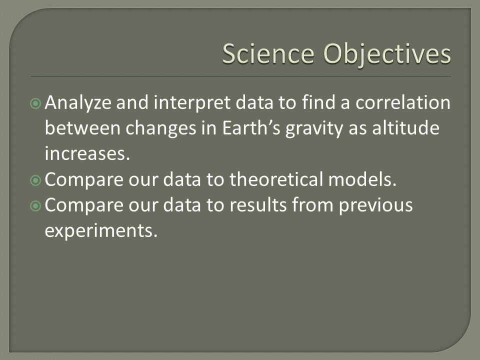  Analyze and interpret data to find a correlation between changes in Earth's gravity as altitude increases.