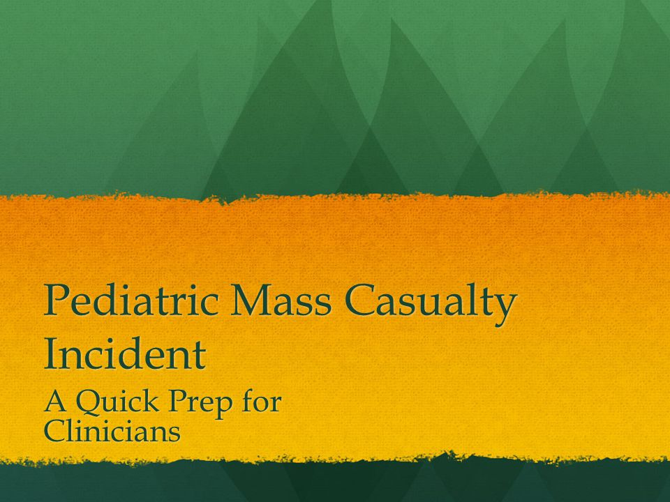 Pediatric Mass Casualty Incident A Quick Prep for Clinicians
