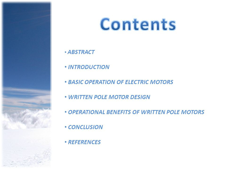 ABSTRACT INTRODUCTION BASIC OPERATION OF ELECTRIC MOTORS WRITTEN POLE MOTOR DESIGN OPERATIONAL BENEFITS OF WRITTEN POLE MOTORS CONCLUSION REFERENCES
