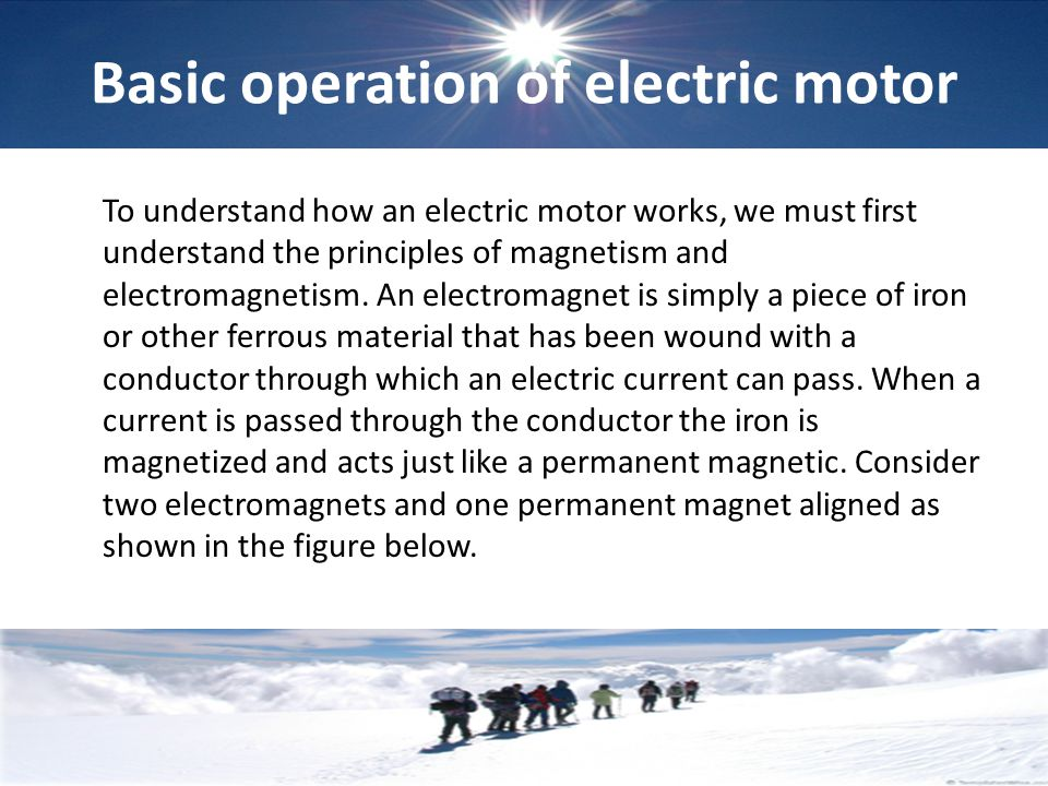 Basic operation of electric motor To understand how an electric motor works, we must first understand the principles of magnetism and electromagnetism
