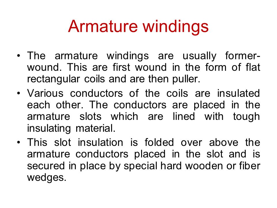 Armature windings The armature windings are usually former- wound. This are first wound in the form of flat rectangular coils and are then puller. Var