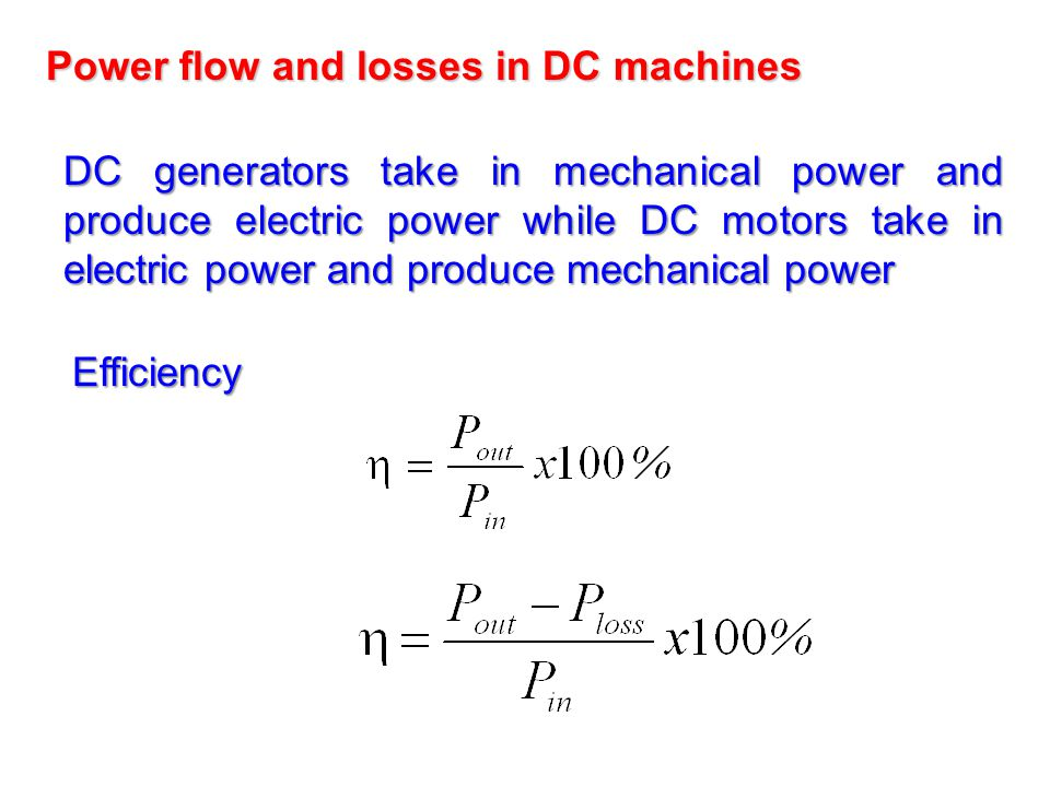 Power flow and losses in DC machines DC generators take in mechanical power and produce electric power while DC motors take in electric power and prod