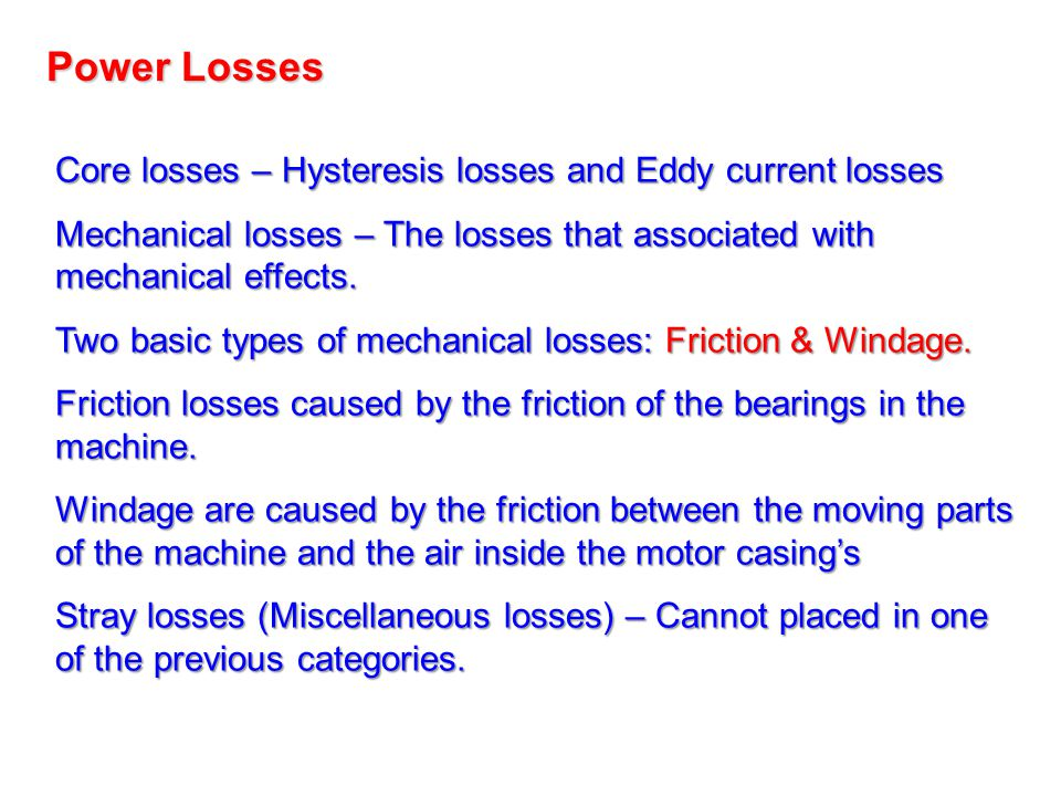 Core losses – Hysteresis losses and Eddy current losses Mechanical losses – The losses that associated with mechanical effects. Two basic types of mec