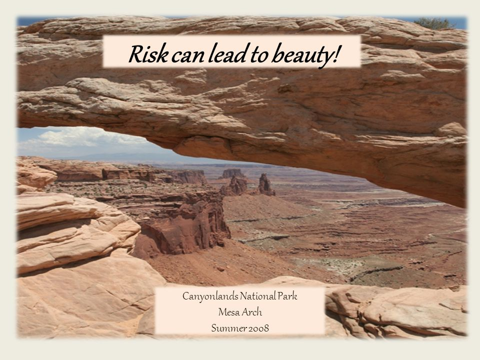 Risk can lead to beauty! Canyonlands National Park Mesa Arch Summer 2008