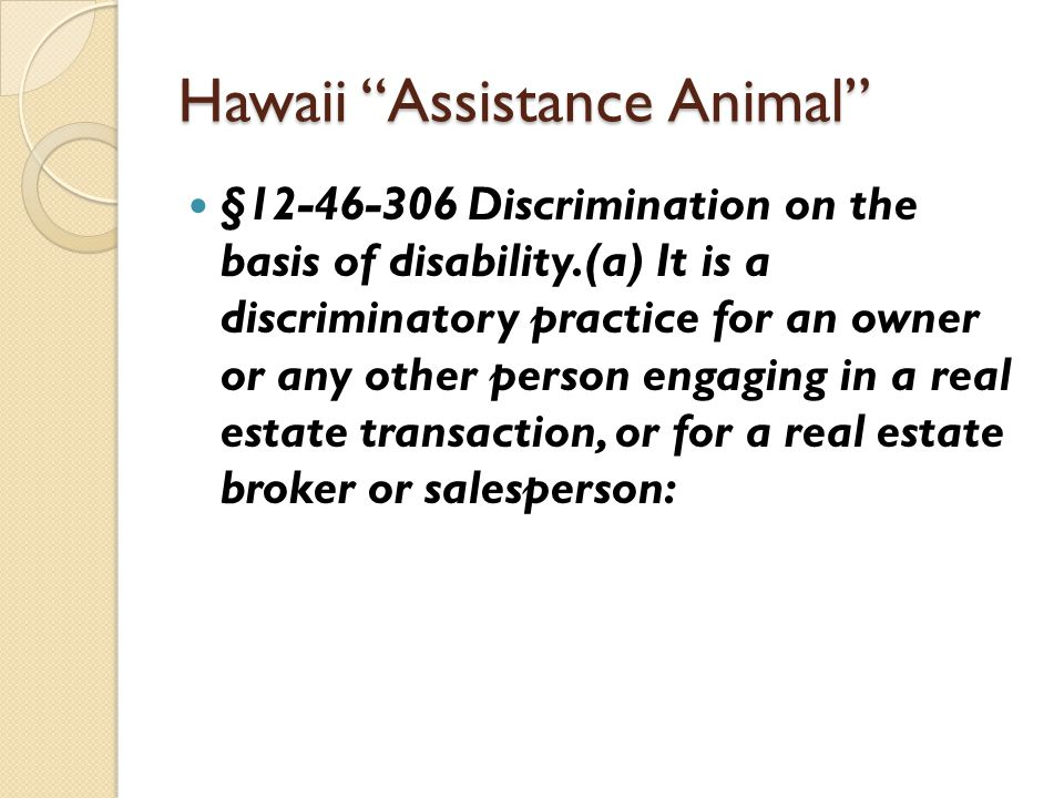 """Hawaii """"Assistance Animal"""" §12-46-306 Discrimination on the basis of disability.(a) It is a discriminatory practice for an owner or any other person e"""