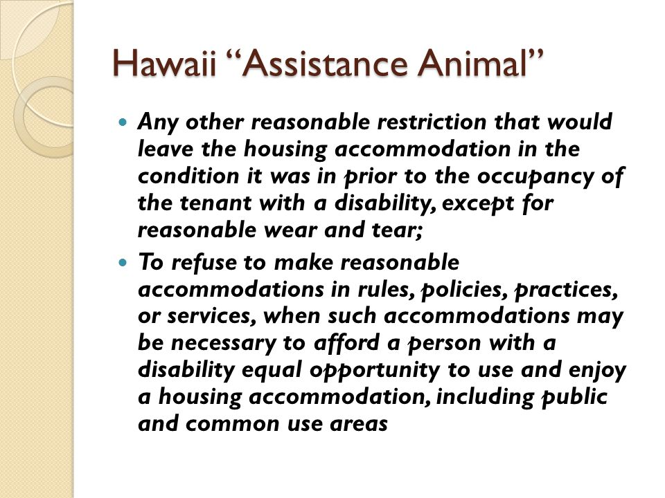 """Hawaii """"Assistance Animal"""" Any other reasonable restriction that would leave the housing accommodation in the condition it was in prior to the occupan"""