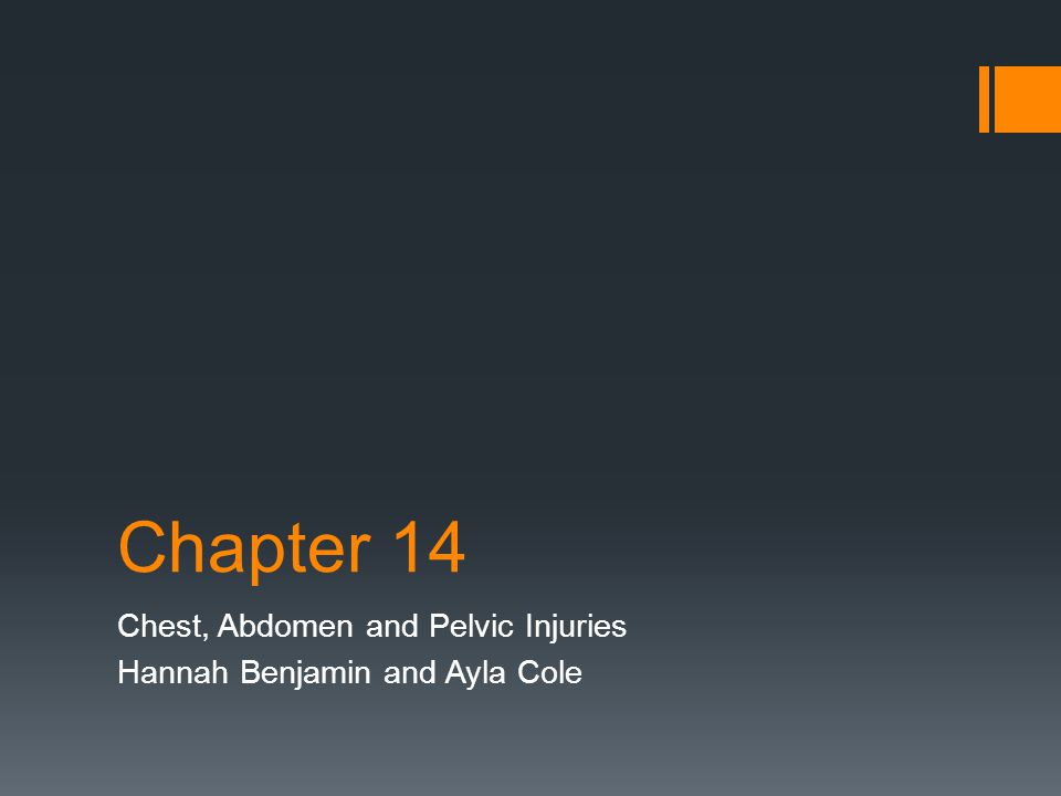 Chapter 14 Chest, Abdomen and Pelvic Injuries Hannah Benjamin and Ayla Cole