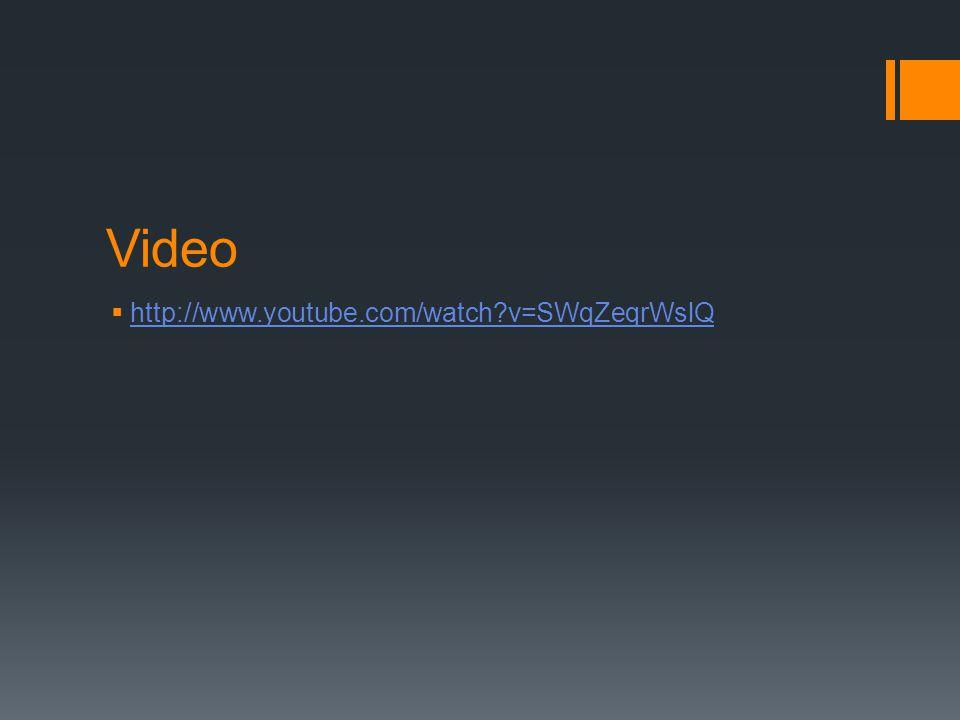 Video  http://www.youtube.com/watch?v=SWqZeqrWslQ http://www.youtube.com/watch?v=SWqZeqrWslQ