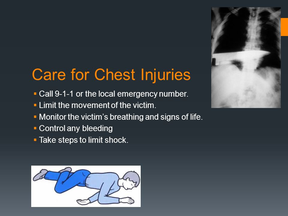 Care for Chest Injuries  Call 9-1-1 or the local emergency number.