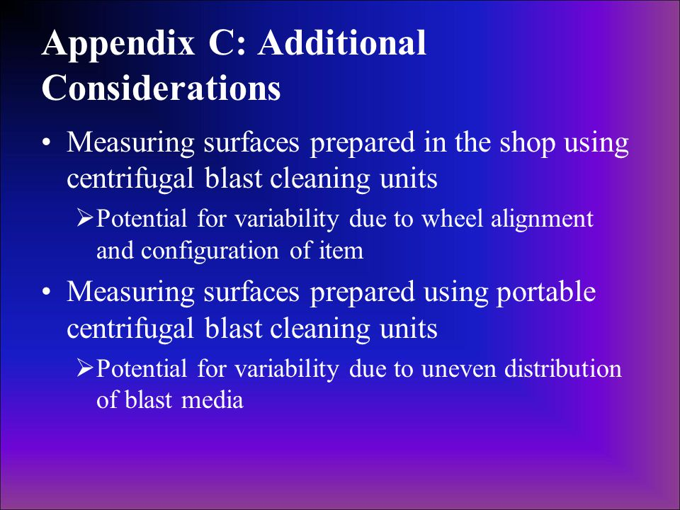 Appendix C: Additional Considerations Measuring surfaces prepared in the shop using centrifugal blast cleaning units  Potential for variability due t