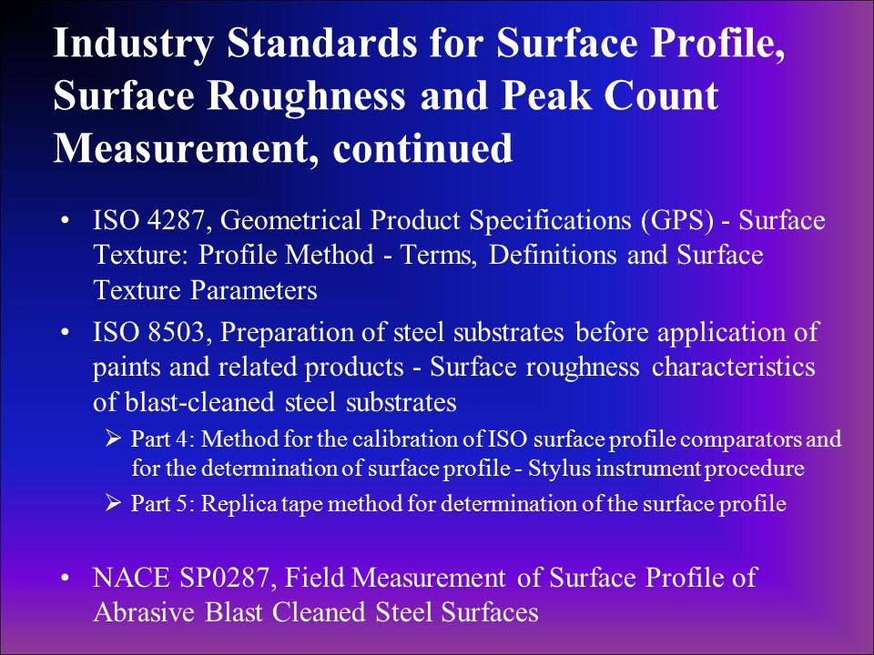 Industry Standards for Surface Profile, Surface Roughness and Peak Count Measurement, continued ISO 4287, Geometrical Product Specifications (GPS) - S