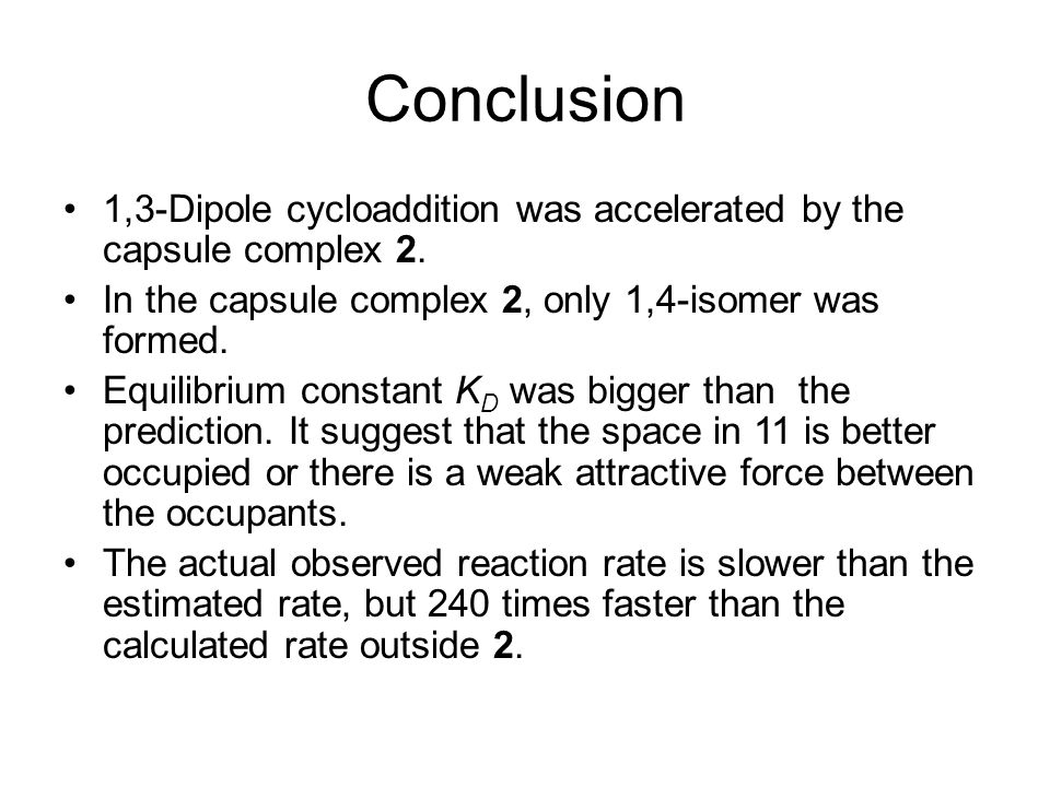 Conclusion 1,3-Dipole cycloaddition was accelerated by the capsule complex 2.