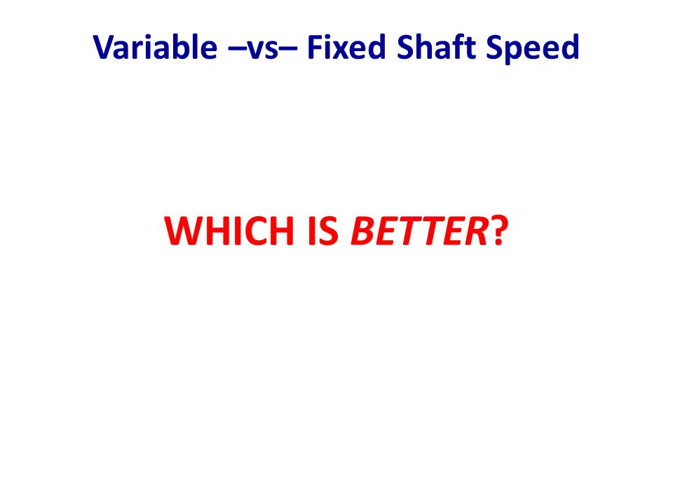 Variable –vs– Fixed Shaft Speed WHICH IS BETTER?