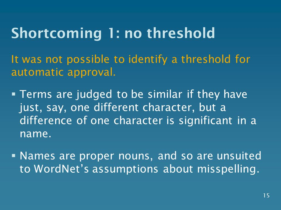 Shortcoming 1: no threshold It was not possible to identify a threshold for automatic approval.  Terms are judged to be similar if they have just, sa
