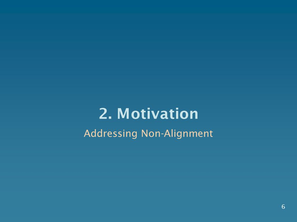 2. Motivation 6 Addressing Non-Alignment