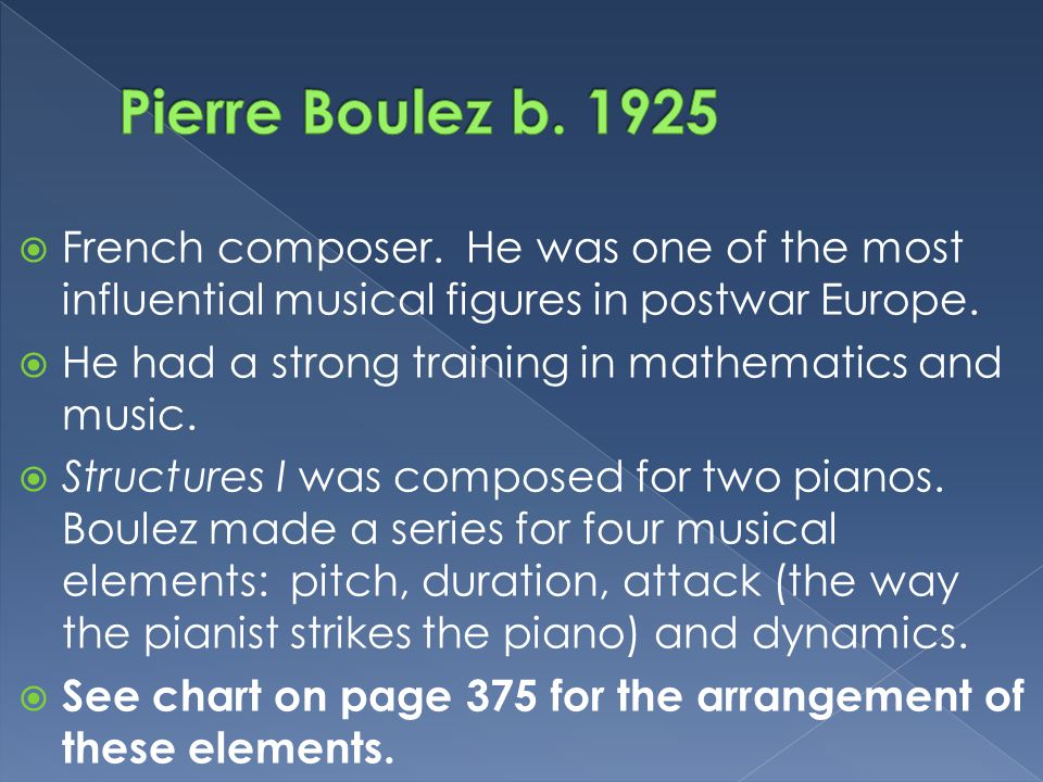  French composer. He was one of the most influential musical figures in postwar Europe.  He had a strong training in mathematics and music.  Struct