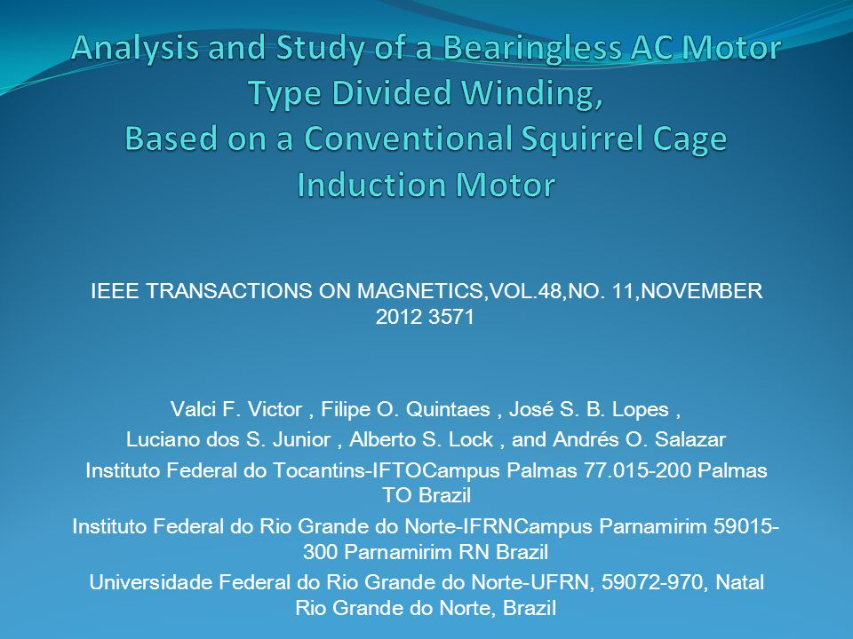 IEEE TRANSACTIONS ON MAGNETICS,VOL.48,NO. 11,NOVEMBER 2012 3571 Valci F. Victor, Filipe O. Quintaes, José S. B. Lopes, Luciano dos S. Junior, Alberto