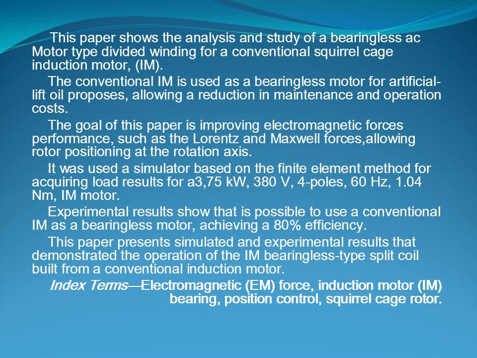 This paper shows the analysis and study of a bearingless ac Motor type divided winding for a conventional squirrel cage induction motor, (IM). The con