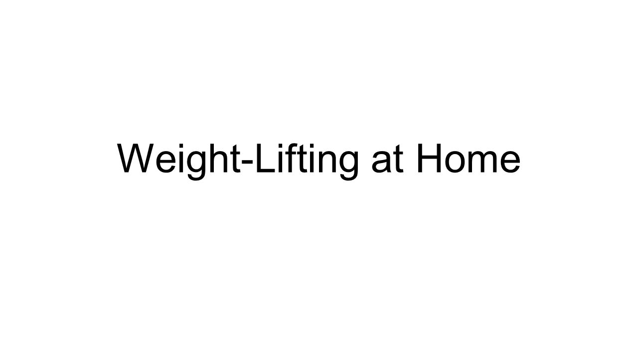 Weight-Lifting at Home