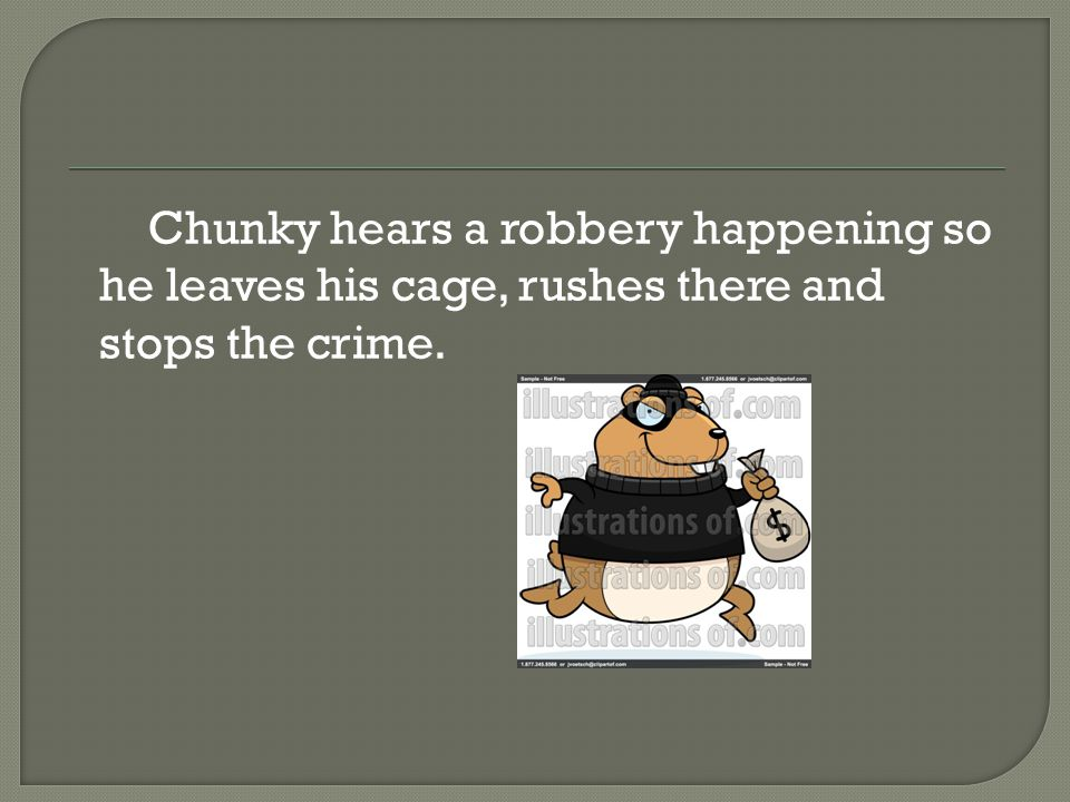 Chunky hears a robbery happening so he leaves his cage, rushes there and stops the crime.