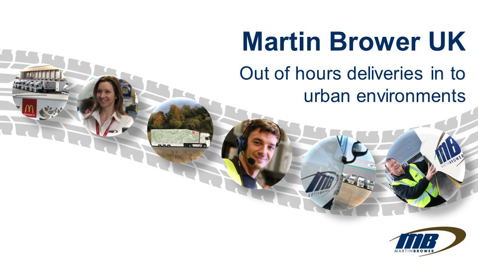 Martin Brower UK Out of hours deliveries in to urban environments