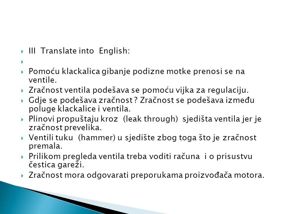  III Translate into English:   Pomoću klackalica gibanje podizne motke prenosi se na ventile.  Zračnost ventila podešava se pomoću vijka za regula