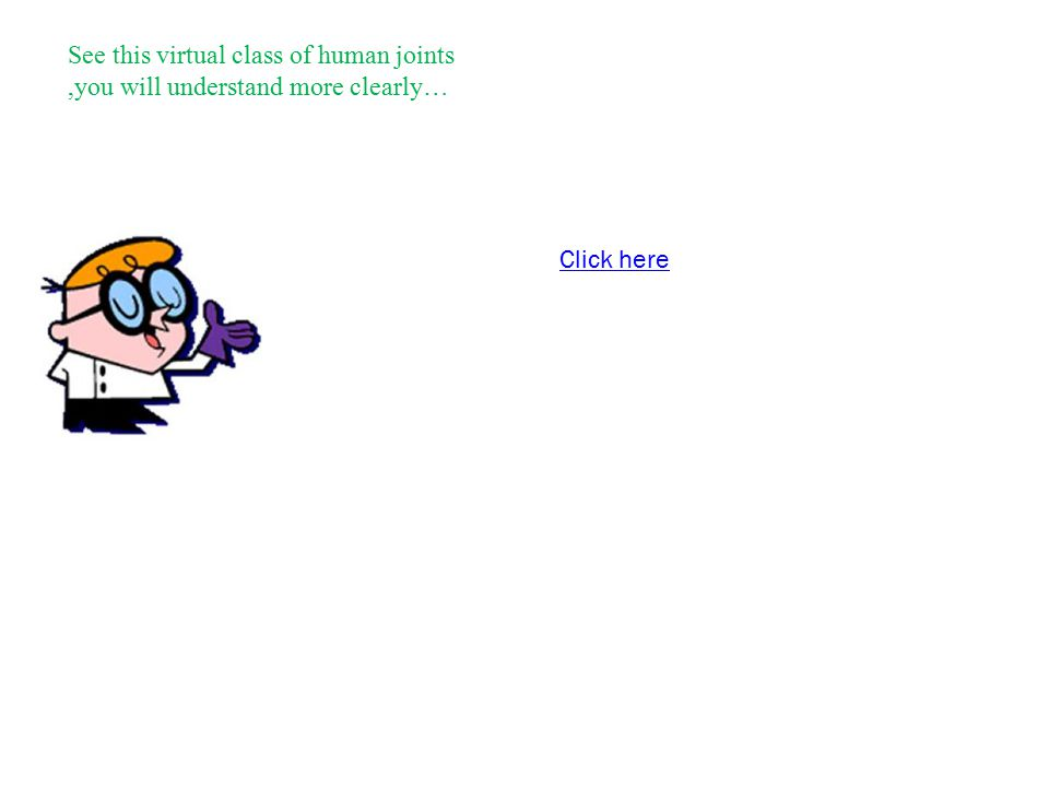 See this virtual class of human joints,you will understand more clearly… Click here