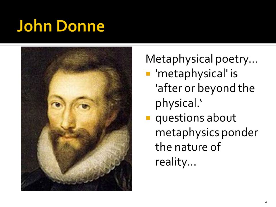 Metaphysical poetry…  metaphysical is after or beyond the physical.'  questions about metaphysics ponder the nature of reality… 2