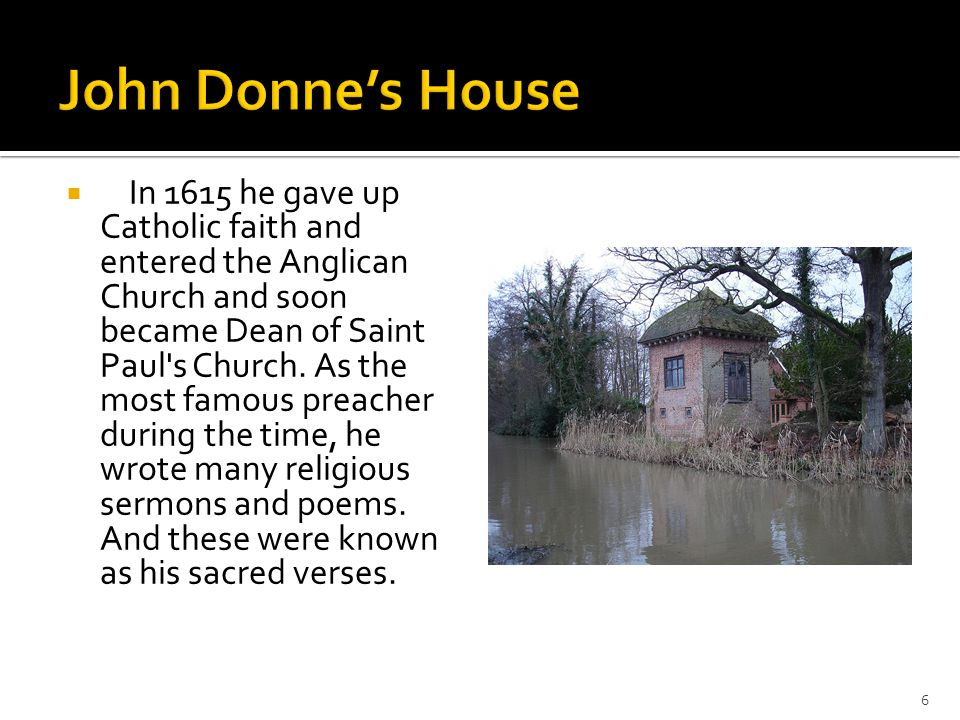  In 1615 he gave up Catholic faith and entered the Anglican Church and soon became Dean of Saint Paul's Church. As the most famous preacher during th