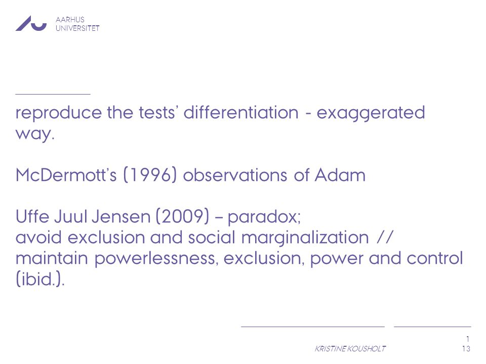 AARHUS UNIVERSITET KRISTINE KOUSHOLT 1 reproduce the tests' differentiation - exaggerated way.