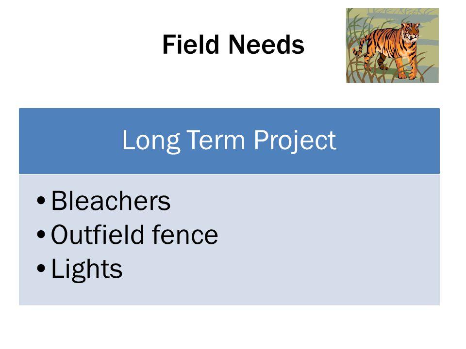 Field Needs Long Term Project Bleachers Outfield fence Lights
