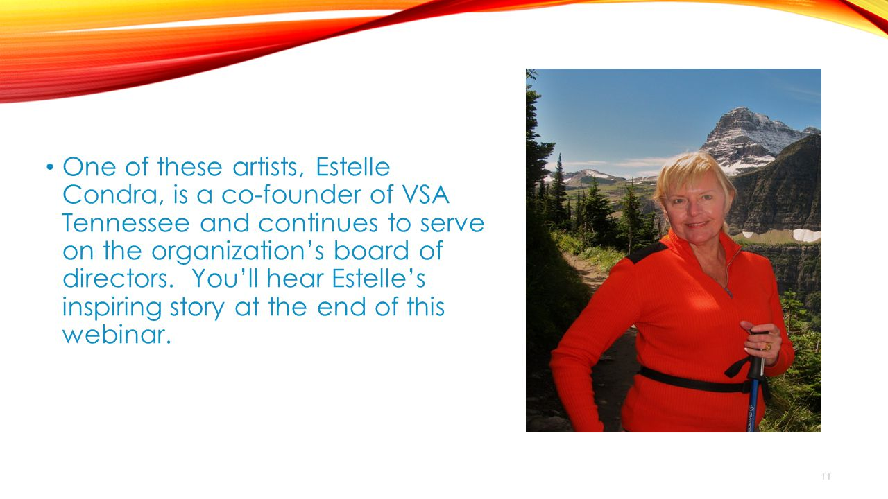 11 One of these artists, Estelle Condra, is a co-founder of VSA Tennessee and continues to serve on the organization's board of directors.