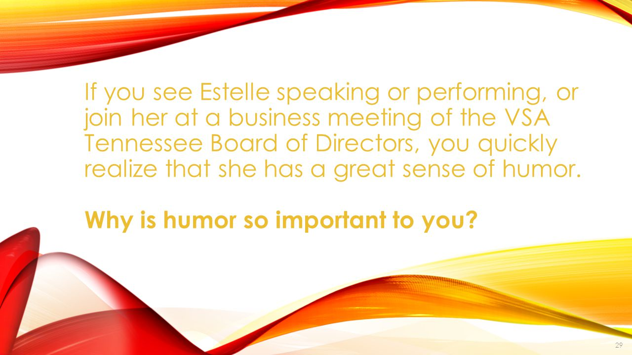 If you see Estelle speaking or performing, or join her at a business meeting of the VSA Tennessee Board of Directors, you quickly realize that she has a great sense of humor.