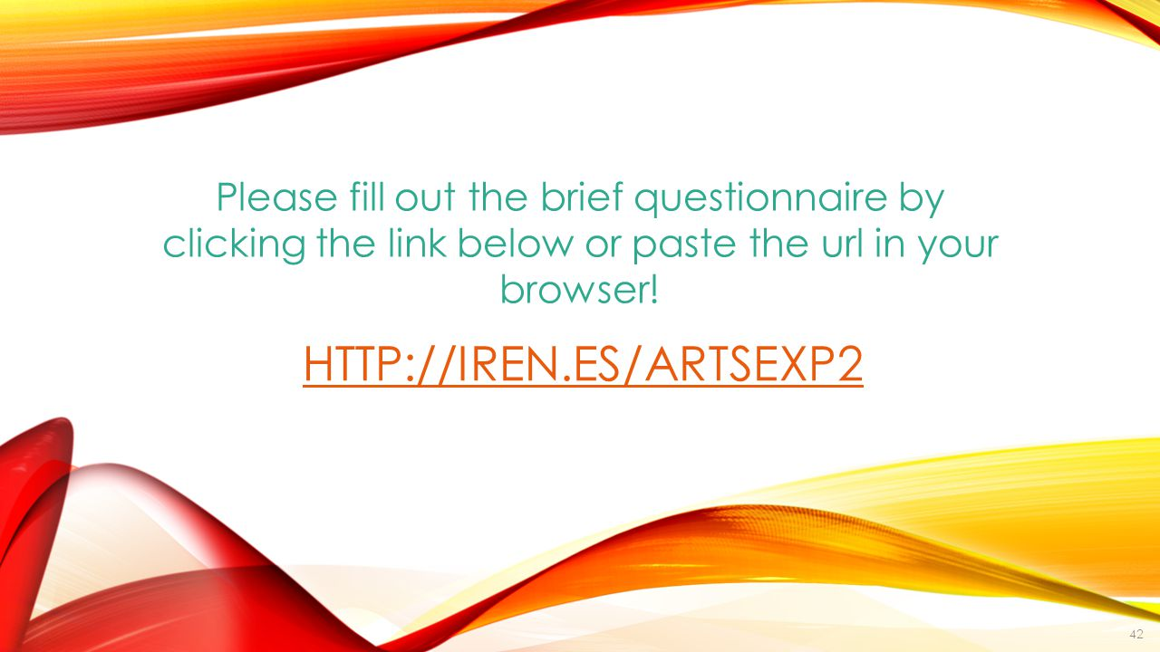 HTTP://IREN.ES/ARTSEXP2 Please fill out the brief questionnaire by clicking the link below or paste the url in your browser.