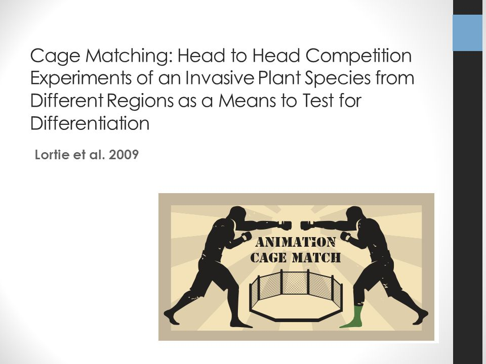 Cage Matching: Head to Head Competition Experiments of an Invasive Plant Species from Different Regions as a Means to Test for Differentiation Lortie et al.