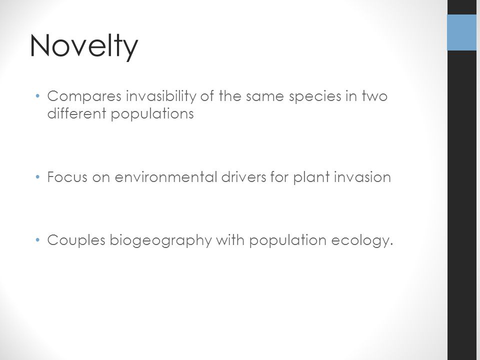 Novelty Compares invasibility of the same species in two different populations Focus on environmental drivers for plant invasion Couples biogeography with population ecology.