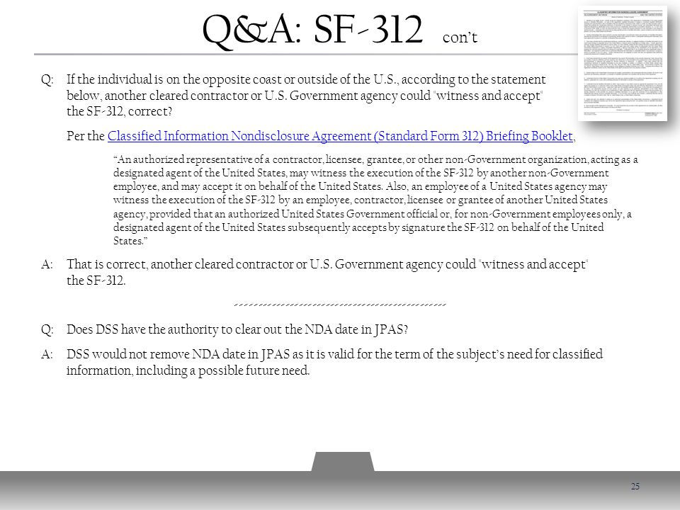 Q&A: SF-312 con't Q: If the individual is on the opposite coast or outside of the U.S., according to the statement below, another cleared contractor or U.S.