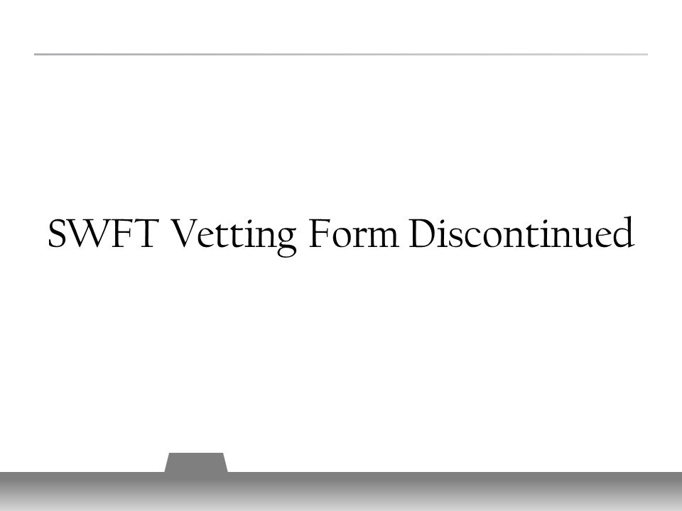 SWFT Vetting Form Discontinued 9
