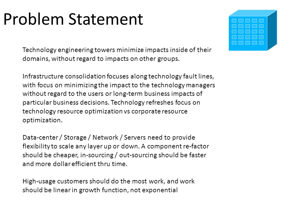 Problem Statement Technology engineering towers minimize impacts inside of their domains, without regard to impacts on other groups. Infrastructure co
