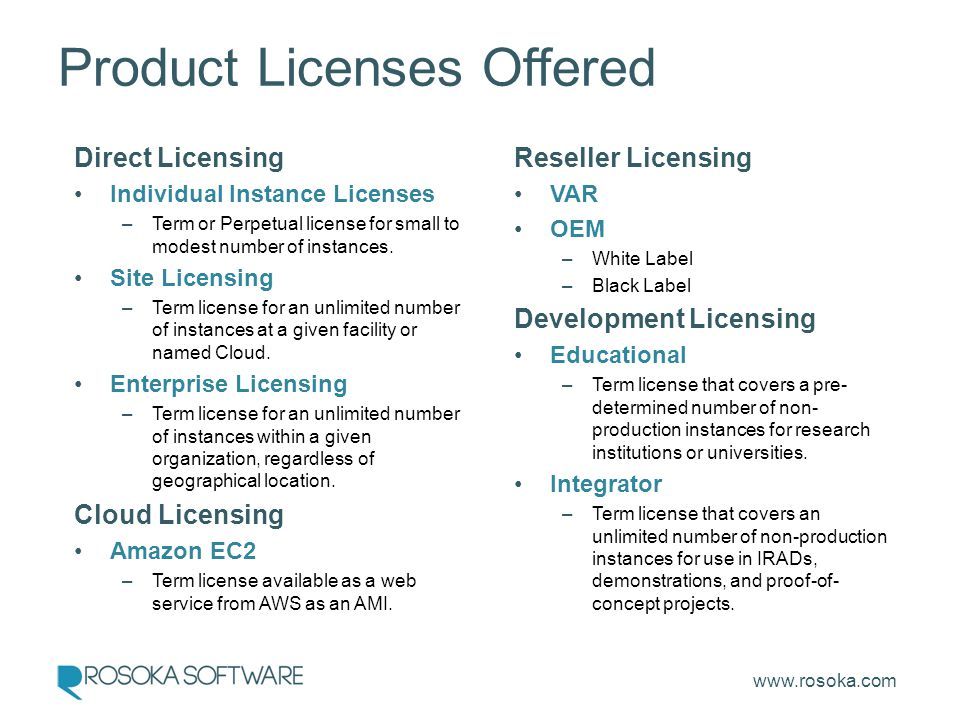 www.rosoka.com Direct Licensing Individual Instance Licenses –Term or Perpetual license for small to modest number of instances.