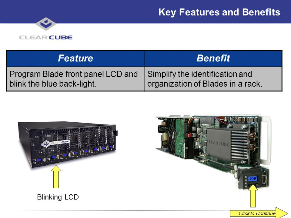 ClearCube Confidential Key Features and Benefits FeatureBenefit 8x8 Mode provides full flexibility and control over the connections between Blades and